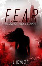 F.E.A.R • Des braises sous la cendre || TOME I by Lepinum