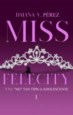 MISS FELECITY by daiannaVperez01