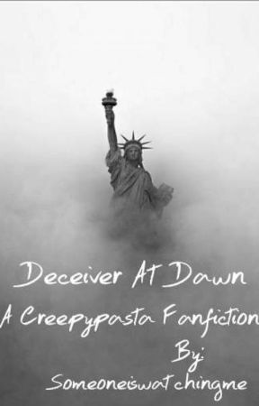 Deceiver At Dawn ~A Creepypasta Fanfiction~ by SomeoneIsWatchingMe