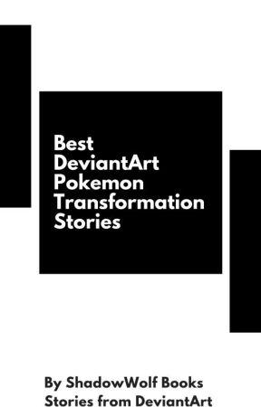 Best DeviantArt Pokemon Transformation Stories
