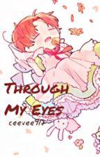 Through My Eyes - (Hetalia x Child! Reader) by ceevee912