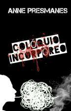 Colóquio Incorpóreo by AnnePresmanes