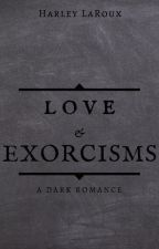 Love & Exorcisms | 18+ | COMPLETE | by HarleyLaroux