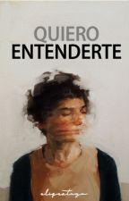 QUIERO ENTENDERTE (Finalizada) by ELIZERTOGA