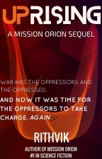 Uprising [Book Two of the Mission Orion Series] by LPSoldier21