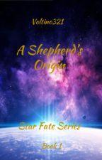 A Shepherd's Origin   Star Fate Series Book #1 by Voltino321