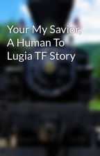 Your My Savior, A Human To Lugia TF Story by bloatedraccoon