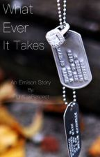 What Ever It Takes (Emison Story) by FightLuvRespect