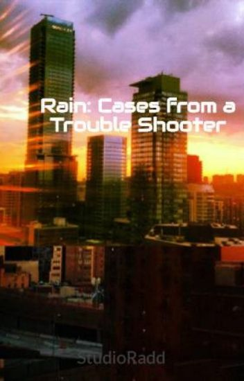 Rain: Cases from a Trouble Shooter