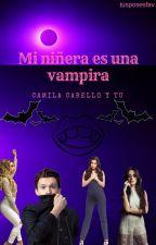 Mi niñera es una vampiro ~C.C y tú~ g!p by tusposesfav