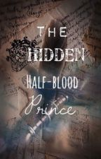 The Hidden Half-Blood Prince by thornjinx23905