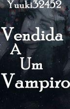 vendida a um vampiro by yuuki32452