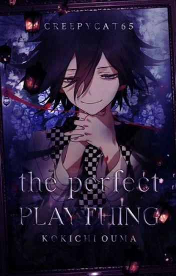 the perfect play thing~ (kokichi ouma X reader) - 𝓈𝒶𝒷𝒾𝓉𝓈𝓊𝓀𝒾