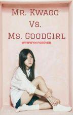 Mr.KWAGO VS. Ms.GOODGIRL [COMPLETED]  by Wynwynforever