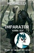 İmparator: Kara Elf (İKE) Serisi 1. Kitap #Kaderin Gösterdiği Yol# by mozoreis23