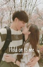 Engaged to my bestfriend : Hold On To Me (COMPLETE) by eanrielle