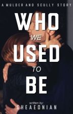 Who We Used To Be (➳Scully and Mulder Story) by sheaeonian