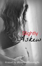 Slighty Askew by xXLostandRunningXx