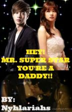HEY! Mr. Super Star You're A Daddy! by nyhlariahs