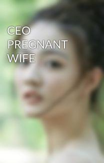 CEO PREGNANT WIFE - mayakda97 - Wattpad