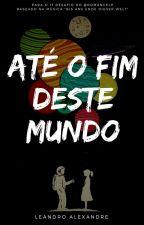 ATÉ O FIM DESTE MUNDO by archleandro