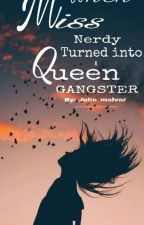 When Miss Nerdy Turned Into A Queen Ganster [BOOK 2] by julie_malvar