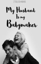 My Husband is my Babymaker by _supremodp