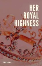 Her Royal Highness (#1 Royals)  by swiftpen123