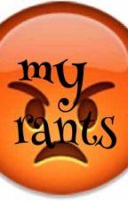 My Rants by alexaboy12