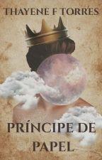 PRÍNCIPE DE PAPEL [COMPLETO] by ThayeneFTorres