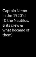 Captain Nemo in the 1920's!  (& the Nautilus, & its crew & what became of them) by Wittig