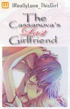 The Casanova's Last Girlfriend [Book 1] by IReallyLove_ThisGirl