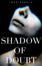 Shadow of doubt by marisabela_23