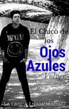 El Chico de los Ojos Azules-Volver-Lucas Castel y Tu. Libro 2 by Lachicaenamorada17