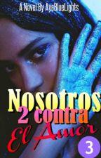 Nosotros 2 contra el Amor. by AyeBlueLights