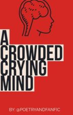A Crowded Crying Mind by PoetryAndFanfic