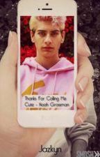 Thanks for calling me cute (a Noah Grossman fanfiction by Jazkyn