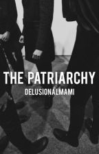 THE PATRIARCHY. by delusionalmami