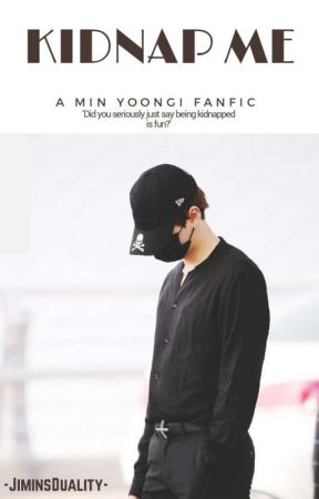 《Kidnap Me》M.YG [EDITING+ON HOLD TIL THE END OF JULY] by -JiminsDuality-
