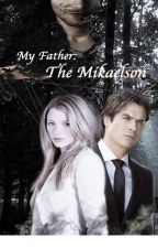 My Father:the Mikaelson (Klaus' daughter) (Editing) by pretty_little_hybrid