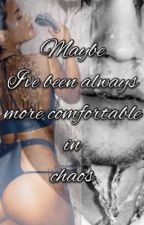 Maybe I've been always more comfortable in chaos ( Drogo- Is It Love)  by anyutamendes
