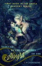 Seduced by the Creatures of the Abyss: Book 1 by LHChampgane