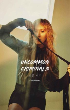 Uncommon Criminals || 드문 범인 by shakes0peare