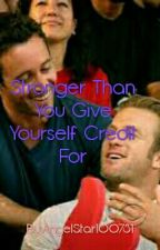 Stronger Than You Give Yourself Credit For by AngelStar100781
