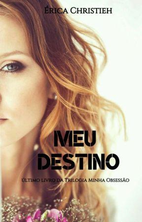 Meu Destino ( Último livro da Trilogia Minha Obsessão) by EricaChristieh