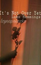 It's Not Over Yet - Hemmings by lzynapoliczku