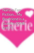Naruto Fan Fiction... My Boyfriend is a Gumiho (ONE SHOT) by CherieAmourXVI