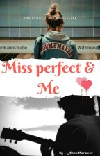Miss Perfect & Me  by _ChahdForever