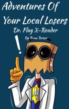 Adventures Of Your Local Losers  Dr. Flug X-Reader   by RonaToresu