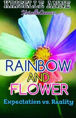 Rainbow and Flower: Expectation vs. Reality by KriselleAnne07